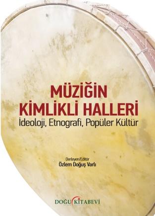 MÜZİĞİN KİMLİKLİ HALLERİ/İdeoloji, Etnografi, Popüler Kültür